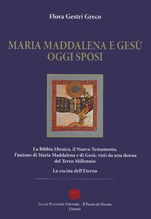 Maria Maddalena e Gesù oggi sposi - Flora Gestri Greco - copertina