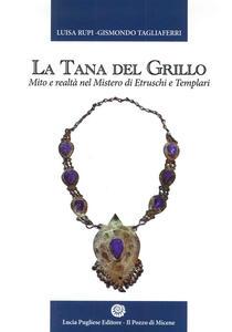 La tana del grillo. Mito e realtà nel mistero di etruschi e templari