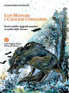 Lupi mannari e cavalieri coraggiosi. Storie crudeli e leggende popolari ai confini della Toscana - Alessandro Angiolini - copertina