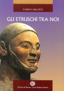 Gli Etruschi tra noi