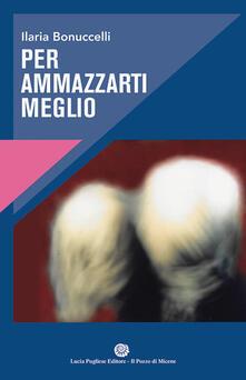 Per ammazzarti meglio - Ilaria Bonuccelli - copertina