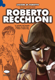 Roberto Recchioni. La rockstar del fumetto italiano, da John Doe a Orfani e Dylan Dog - Sal Tascioni,Laura Scarpa - copertina