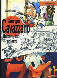 Criticalwinenotav.it Giorgio Cavazzano. Uomini, topi ed eroi. Ediz. illustrata Image