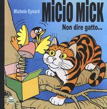 Micio Mick. Non dire gatto... - Michele Eynard - copertina