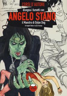 Angelo Stano. Il maestro di Dylan Dog. Ediz. illustrata - Angelo Stano,Laura Scarpa - copertina
