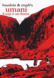Umani. Il Roja è un fiume - Edmond Baudoin,Troub's - copertina