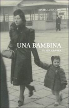 Una bambina. La sua guerra - Maria Luisa Semi - copertina