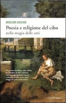 Poesia e religione del cibo. Nella magia delle arti - Anselmo Cassino - copertina