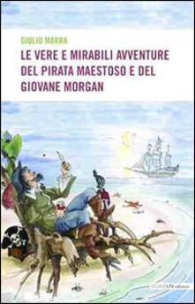 Le vere e mirabili avventure del pirata maestoso e del giovane Morgan - Giulio Marra - copertina