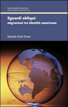 Sguardi obliqui. Migrazioni tra identità americane - Daniela M. Ciani Forza - copertina