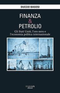 Finanza e petrolio. Gli Stati Uniti, l'oro nero e l'economia politica internazionale