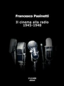 Il cinema alla radio. 1945-1948 - Francesco Pasinetti - copertina