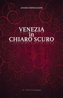 Venezia in chiaro scuro - Johanna Oberhollenzer - copertina