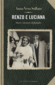 Renzo e Luciana. Storie e momorie di famiglia - Anna-Vera Sullam - copertina