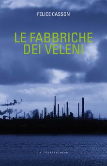 Le fabbriche dei veleni - Felice Casson - copertina