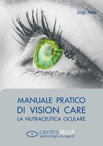 Manuale pratico di vision care. La nutraceutica oculare