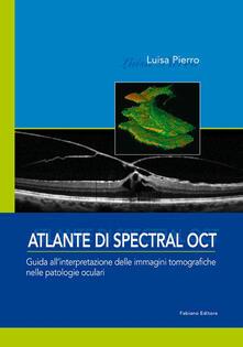 Atlante di spectral OCT. Guida all'interpretazione delle immagini tomografiche nelle patologia oculari - Luisa Pierro - copertina
