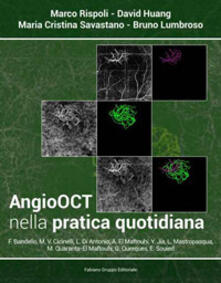 Angio OCT nella pratica quotidiana - Marco Rispoli,David Huang,Maria Cristina Savastano - copertina