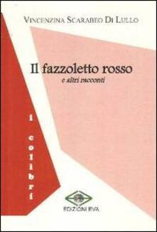 Il fazzoletto rosso e altri racconti - Vincenzina Scarabeo Di Lullo - copertina