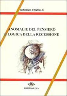 Anomalie del pensiero e logica della recessione - Giacomo Pontillo - copertina
