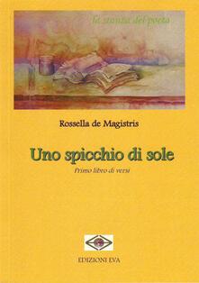 Uno spicchio di sole. Primo libro di versi - Rossella De Magistris - copertina