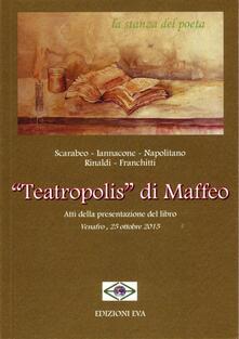 «Teatropolis» di Maffeo. Atti della Presentazione del libro (Venafro, 25 ottobre 2015) - Vincenzina Scarabeo,Iannacone,Napolitano - copertina