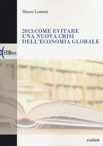 2013: come evitare una nuova crisi dell'economia globale