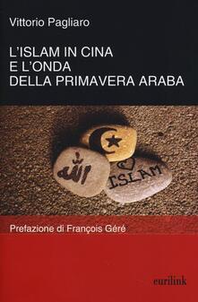L' Islam in Cina e l'onda della primavera araba - Vittorio Pagliaro - copertina