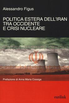 Politica estera dell'Iran tra Occidente e crisi nucleare - Alessandro Figus - copertina