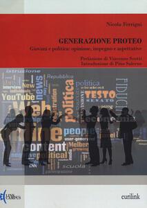 Libro Generazione Proteo. Giovani e politica: opinione, impegno e aspettative Nicola Ferrigni