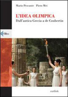 L' idea olimpica. Dall'antica Grecia a de Coubertin - Mario Pescante,Piero Mei - copertina