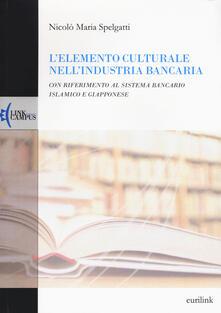 L' elemento culturale nell'industria bancaria. Con riferimento al sistema bancario islamico e giapponese - Nicolò M. Spelgatti - copertina