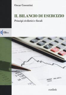Il bilancio di esercizio. Principi civilistici e fiscali - Oscar Cosentini - copertina