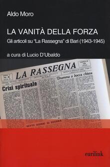 La vanità della forza. Gli articoli su «La Rassegna» di Bari (1943-1945) - Aldo Moro - copertina