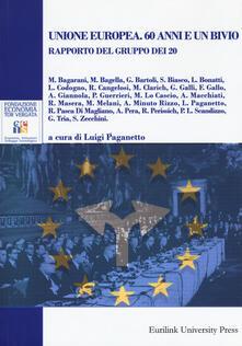 Unione europea. 60 anni e un bivio. Rapporto del gruppo dei 20 - copertina