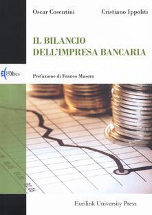 Il bilancio dell'impresa bancaria - Oscar Cosentini,Cristiano Ippoliti - copertina