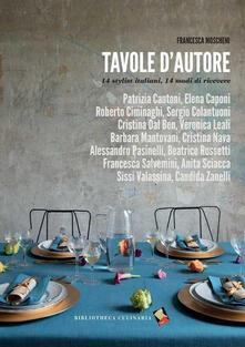 Tavole d'autore. 14 stylist, 14 modi di ricevere - Francesca Moscheni - copertina