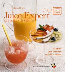 Juice expert. Un pieno di salute. 50 modi per estrarre succhi e sapori - Marco Orsini - copertina