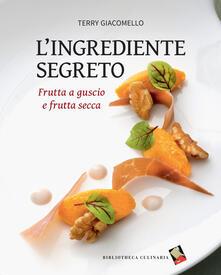 L' ingrediente segreto. Frutta a guscio e frutta secca - Terry Giacomello - copertina