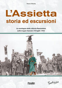 L' Assietta. Storia ed escursioni. Montagna della vittoria Piemontese sulle truppe francesi (19 luglio 1747)