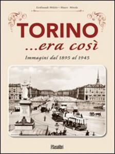 Torino... era così. Immagini dal 1895 al 1945. Ediz. illustrata