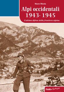 Alpi occidentali 1943-1945. L'ultima difesa della frontiera alpina - Mauro Minola - copertina