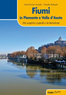 Fiumi in Piemonte e Valle d'Aosta - Gian Vittorio Avondo,Claudio Rolando - copertina