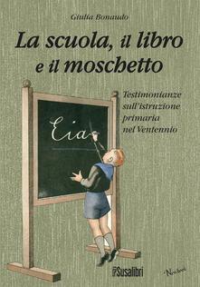La scuola il libro e il moschetto. Testimonianze sull'istruzione primaria nel Ventennio - Giulia Bonaudo - copertina