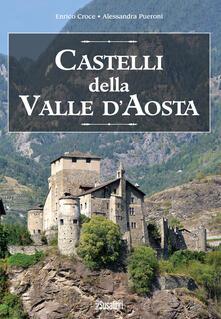 Castelli della Valle d'Aosta - Enrico Croce,Alessandra Pueroni - copertina