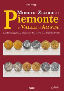 Monete e zecche del Piemonte e Valle d'Aosta. La storia regionale attraverso le monete e le antiche zecche - Elio Biaggi - copertina