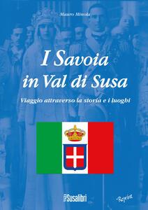 I Savoia in Val di Susa. Viaggio attraverso la storia e i luoghi