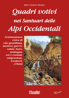 Quadri votivi nei santuari delle Alpi Occidentali. Ediz. illustrata - Rita C. Manfro - copertina