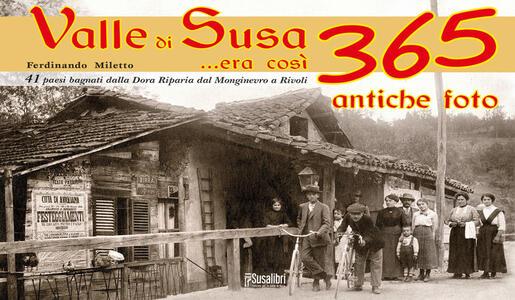 Valle di Susa... Era così. 365 antiche foto