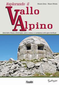 Esplorando il vallo alpino. Dalla Valle d'Aosta a Ventimiglia: come si viveva e si combatteva nelle opere fortificate